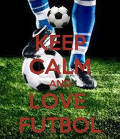 Poster: KEEP CALM AND LOVE  FUTBOL