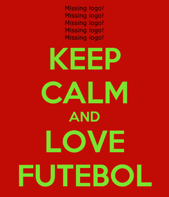 Poster: KEEP CALM AND LOVE FUTEBOL