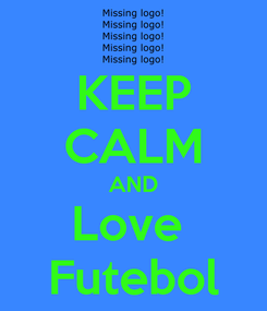 Poster: KEEP CALM AND Love  Futebol