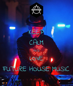 Poster: KEEP CALM AND LOVE FUTURE HOUSE MUSIC