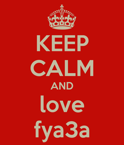 Poster: KEEP CALM AND love fya3a