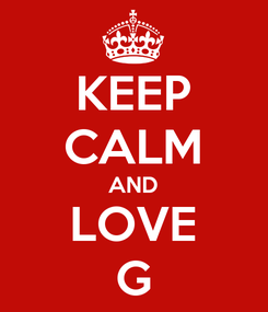 Poster: KEEP CALM AND LOVE G