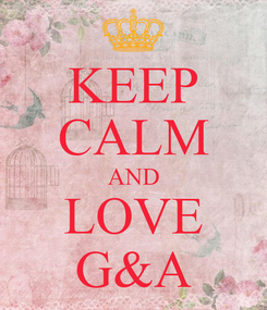 Poster: KEEP CALM AND LOVE G&A