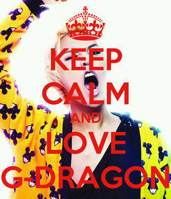 Poster: KEEP CALM AND LOVE G-DRAGON
