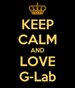 Poster: KEEP CALM AND LOVE G-Lab