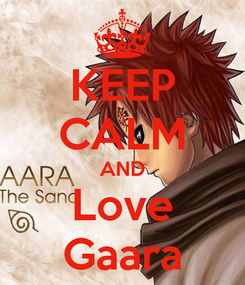 Poster: KEEP CALM AND Love Gaara