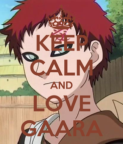 Poster: KEEP CALM AND LOVE GAARA