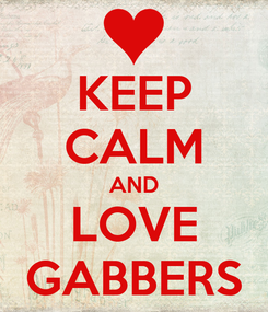 Poster: KEEP CALM AND LOVE GABBERS