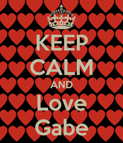Poster: KEEP CALM AND Love Gabe
