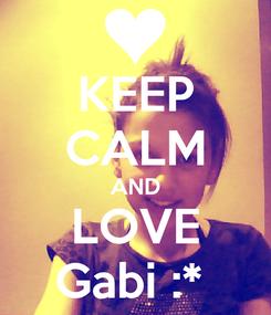 Poster: KEEP CALM AND LOVE Gabi :*