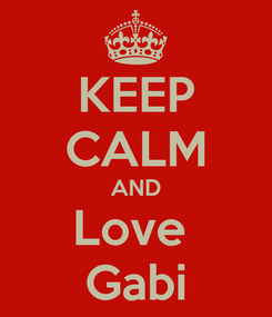 Poster: KEEP CALM AND Love  Gabi