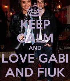 Poster: KEEP CALM AND LOVE GABI AND FIUK