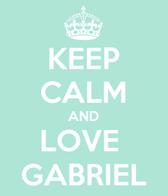Poster: KEEP CALM AND LOVE  GABRIEL