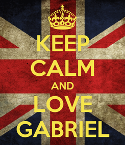 Poster: KEEP CALM AND LOVE GABRIEL