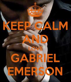 Poster: KEEP CALM AND LOVE GABRIEL EMERSON