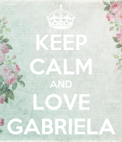 Poster: KEEP CALM AND LOVE GABRIELA