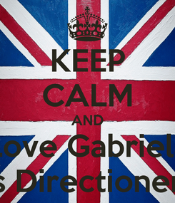 Poster: KEEP CALM AND Love Gabriela Is Directioner
