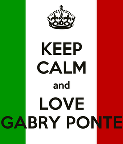 Poster: KEEP CALM and LOVE GABRY PONTE
