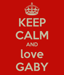 Poster: KEEP CALM AND love GABY