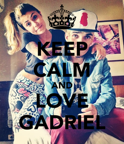 Poster: KEEP CALM AND LOVE GADRIEL
