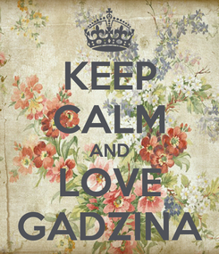 Poster: KEEP CALM AND LOVE GADZINA