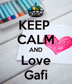 Poster: KEEP  CALM AND Love Gafi