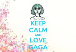 Poster: KEEP CALM AND LOVE GAGA
