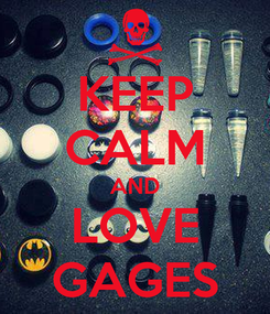 Poster: KEEP CALM AND LOVE GAGES
