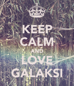 Poster: KEEP CALM AND LOVE GALAKSI