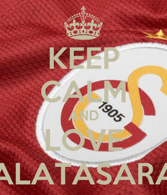 Poster: KEEP CALM AND LOVE GALATASARAY