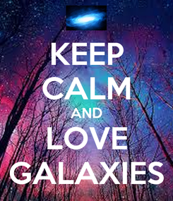 Poster: KEEP CALM AND LOVE GALAXIES
