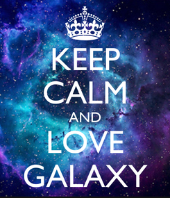 Poster: KEEP CALM AND LOVE GALAXY