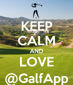 Poster: KEEP CALM AND LOVE @GalfApp