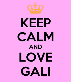 Poster: KEEP CALM AND LOVE GALI