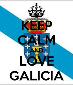 Poster: KEEP CALM AND LOVE GALICIA