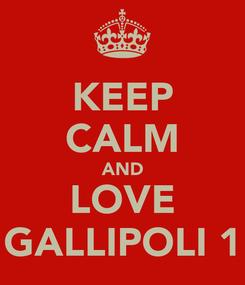 Poster: KEEP CALM AND LOVE GALLIPOLI 1