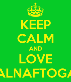 Poster: KEEP CALM AND LOVE GALNAFTOGAZ