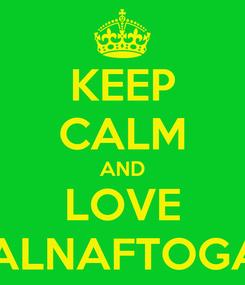 Poster: KEEP CALM AND LOVE GALNAFTOGAZ