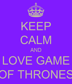 Poster: KEEP CALM AND LOVE GAME OF THRONES