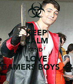 Poster: KEEP CALM AND LOVE GAMERS BOYS <3