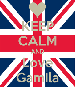 Poster: KEEP CALM AND Love GamIla