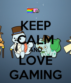 Poster: KEEP CALM AND LOVE GAMING