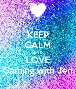 Poster: KEEP CALM AND LOVE Gaming with Jen