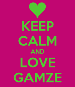 Poster: KEEP CALM AND LOVE GAMZE