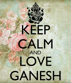 Poster: KEEP CALM AND LOVE GANESH