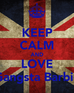 Poster: KEEP CALM AND LOVE Gangsta Barbie