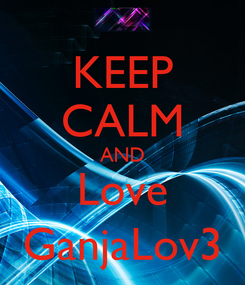 Poster: KEEP CALM AND Love GanjaLov3