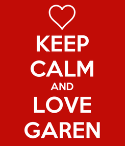 Poster: KEEP CALM AND LOVE GAREN