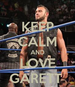 Poster: KEEP CALM AND LOVE GARETT