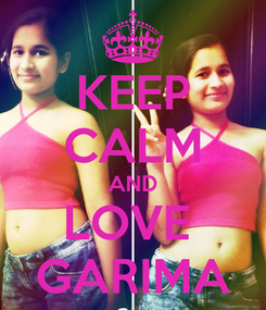 Poster: KEEP CALM AND LOVE  GARIMA